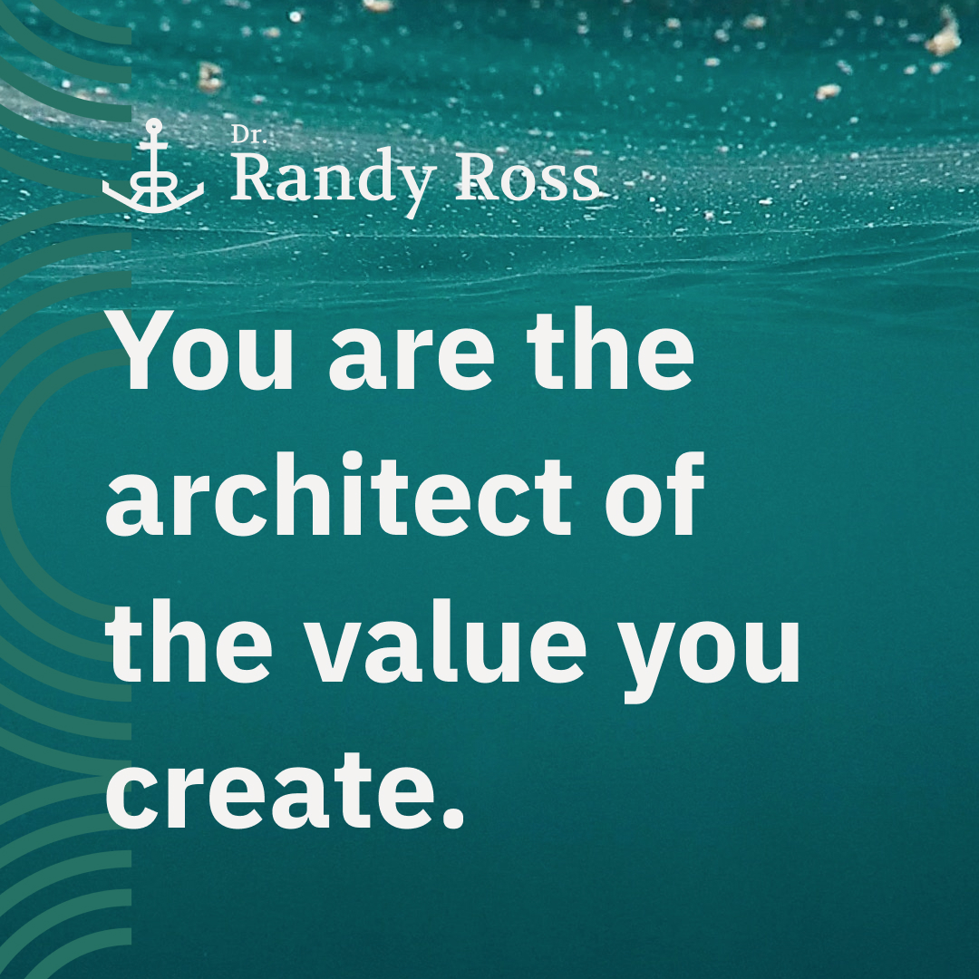 You are the architect of the value you create